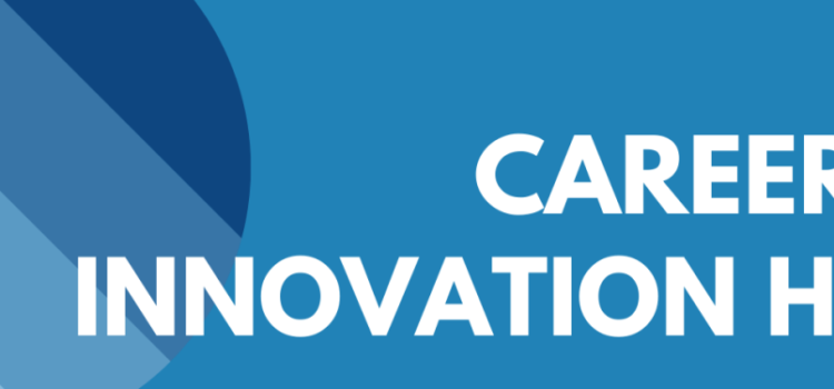Introducing the Career & Innovation Hub
