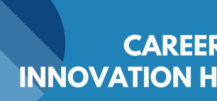 Introducing the Career & Innovation Hub
